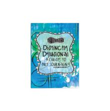 Dylusions Distinctly Dylusional - A Guide To Art Journaling